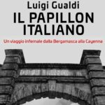 """""""Luigi Gualdi. Il papillon italiano. Un viaggio infernale dalla Bergamasca alla Cayenna"""" di Mario Gualdi e Gabriele Moroni"""